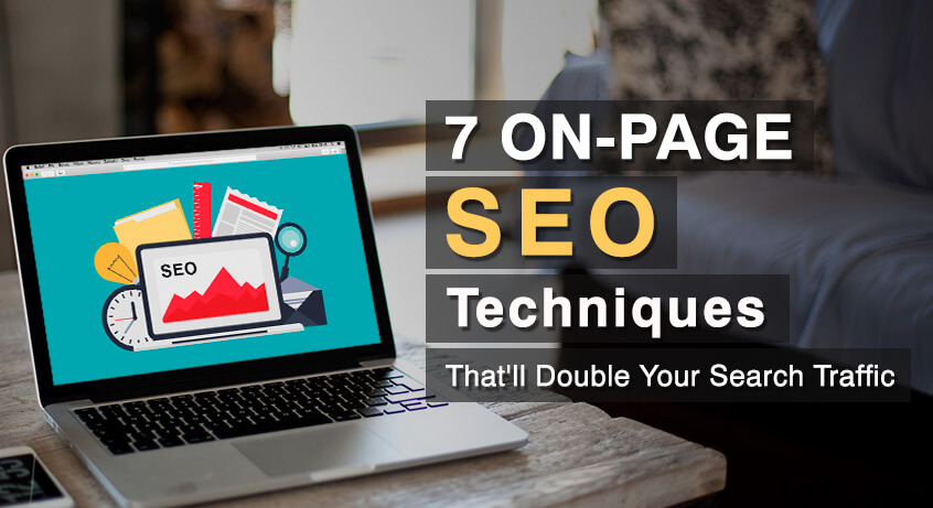7 On-Page SEO Techniques That'll Double Your Search Traffic in 2017