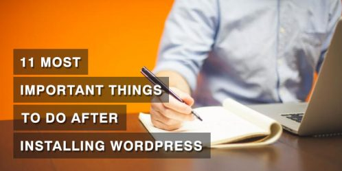 11 Most Important Things To Do After Installing WordPress