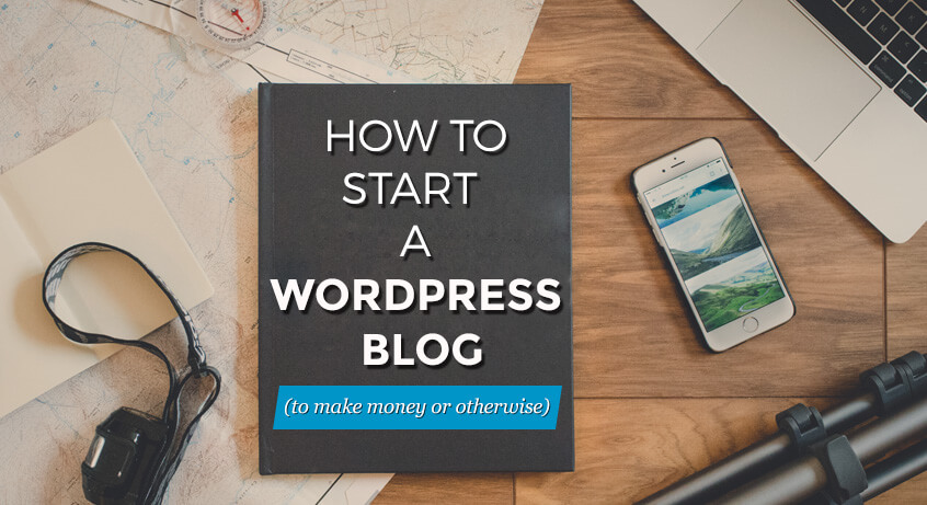 How to start a WordPress blog (to make money or otherwise) in 2017