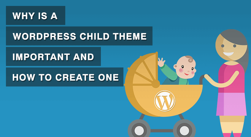 Why is a WordPress Child Theme Important and How to Create It?