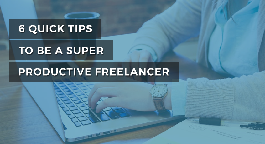 6 Quick Tips to be a Super Productive Freelancer