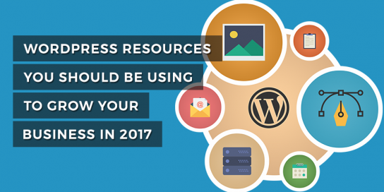WordPress Resources You Should be Using to Grow your Business in 2017