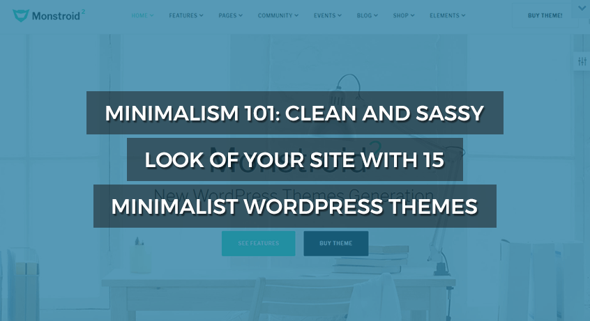 Minimalism 101: Clean and Sassy Look of Your Site with 15 Minimalist WordPress Themes