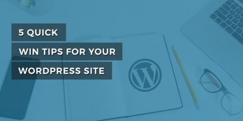 5 Quick Win Tips for Your WordPress Site