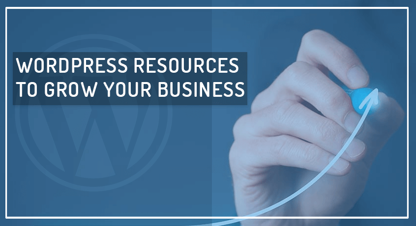 WordPress Resources You Should Be Using to Grow your Business in 2018
